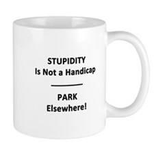 Stupidity is not a Handicap Mug