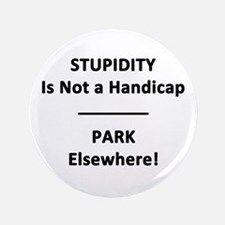 """Stupidity is not a Handicap 3.5"""" Button"""