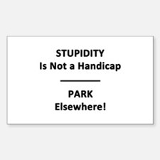 Stupidity is not a Handicap Sticker (Rectangle)
