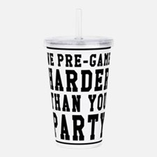 We Pre-game Harder Than You Party Acrylic Double-w