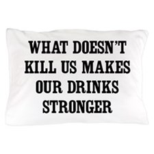 What Doesn't Kill Us Makes Our Drinks Stronger Pil