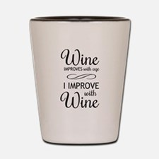 Wine Improves with age I improve with Wine Shot Gl