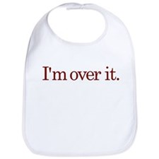 I'm Over It Bib