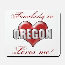 Somebody In Oregon Loves Me Mousepad