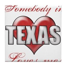 Somebody In Texas Loves Me Tile Coaster