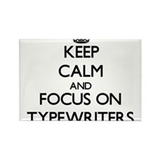 Keep Calm by focusing on Typewriters Magnets