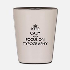 Keep Calm by focusing on Typography Shot Glass