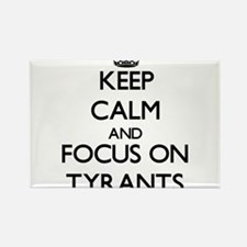 Keep Calm by focusing on Tyrants Magnets