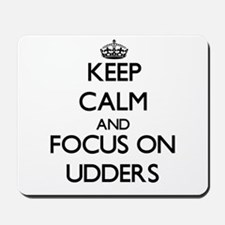 Keep Calm by focusing on Udders Mousepad