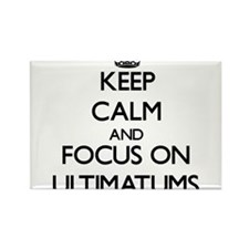 Keep Calm by focusing on Ultimatums Magnets