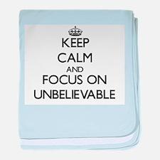 Keep Calm by focusing on Unbelievable baby blanket