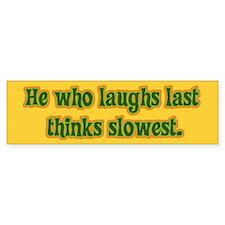 He Who Laughs Last Bumper Bumper Sticker