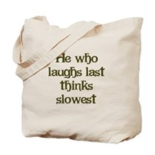 He Who Laughs Last Tote Bag