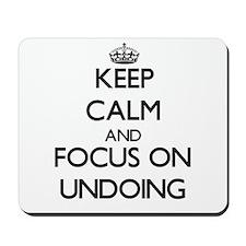 Keep Calm by focusing on Undoing Mousepad