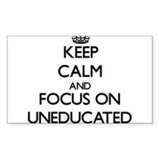 Keep Calm by focusing on Uneducated Decal