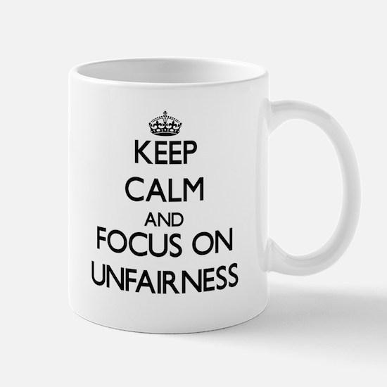 Keep Calm by focusing on Unfairness Mugs