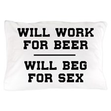 Will Work For Beer Will Beg For Sex Pillow Case