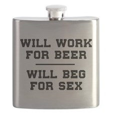 Will Work For Beer Will Beg For Sex Flask
