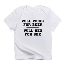Will Work For Beer Will Beg For Sex Infant T-Shirt