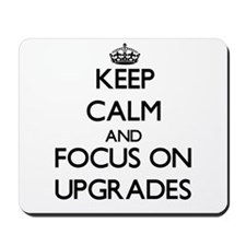 Keep Calm by focusing on Upgrades Mousepad