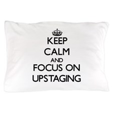 Keep Calm by focusing on Upstaging Pillow Case