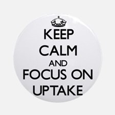 Keep Calm by focusing on Uptake Ornament (Round)