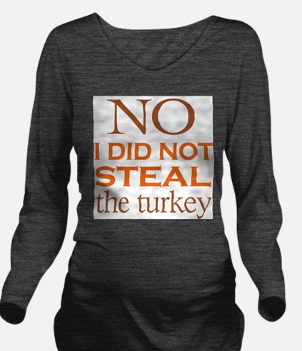 No I Did Not Steal The Turkey T-Shirt