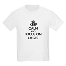 Keep Calm by focusing on Urges T-Shirt