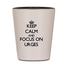 Keep Calm by focusing on Urges Shot Glass