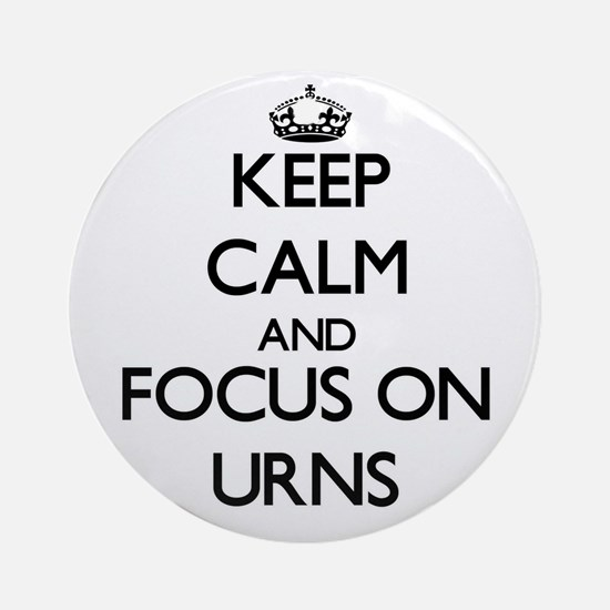 Keep Calm by focusing on Urns Ornament (Round)