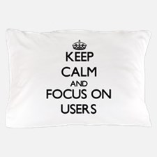 Keep Calm by focusing on Users Pillow Case