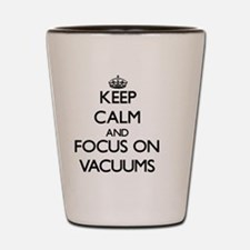 Keep Calm by focusing on Vacuums Shot Glass