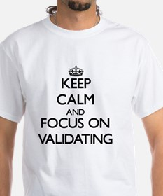 Keep Calm by focusing on Validating T-Shirt