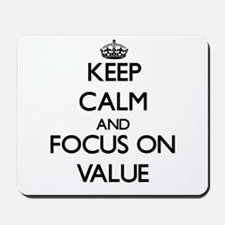 Keep Calm by focusing on Value Mousepad