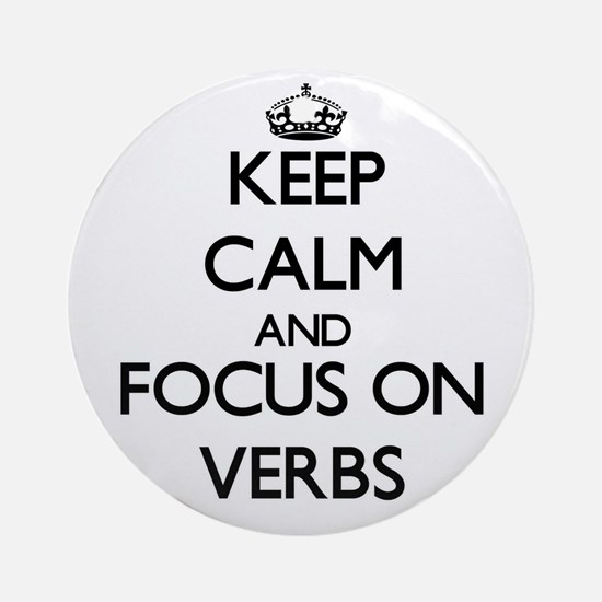 Keep Calm by focusing on Verbs Ornament (Round)