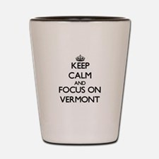 Keep Calm by focusing on Vermont Shot Glass