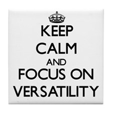 Keep Calm by focusing on Versatility Tile Coaster