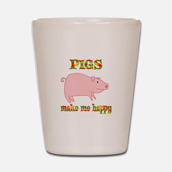 Pigs Make Me Happy Shot Glass