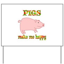 Pigs Make Me Happy Yard Sign