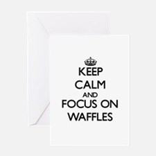 Keep Calm by focusing on Waffles Greeting Cards