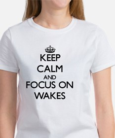 Keep Calm by focusing on Wakes T-Shirt