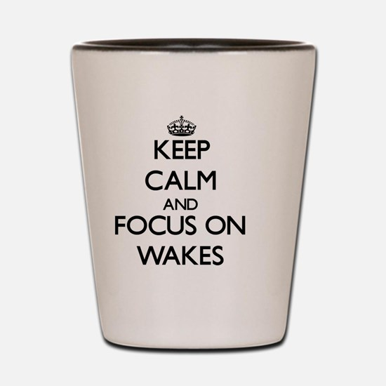 Keep Calm by focusing on Wakes Shot Glass