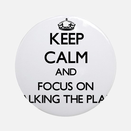 Keep Calm by focusing on Walking Ornament (Round)