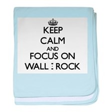 Keep Calm by focusing on Wall - Rock baby blanket