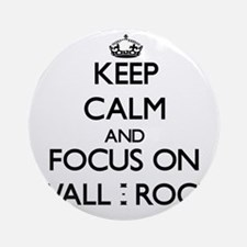 Keep Calm by focusing on Wall - R Ornament (Round)