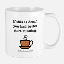 If this is decaf... Mugs