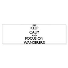 Keep Calm by focusing on Wanderers Bumper Bumper Sticker