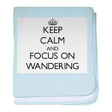 Keep Calm by focusing on Wandering baby blanket