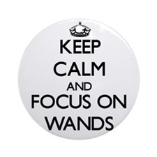 Keep Calm by focusing on Wands Ornament (Round)
