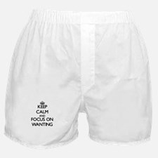 Keep Calm by focusing on Wanting Boxer Shorts